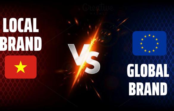 Local brand VS Global brand: Chọn lựa nào giữa hai cái tên trên thị trường Việt Nam