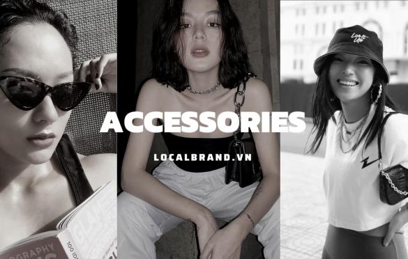 Địa chỉ local brand accessories bán phụ kiện thời trang nổi tiếng Việt Nam